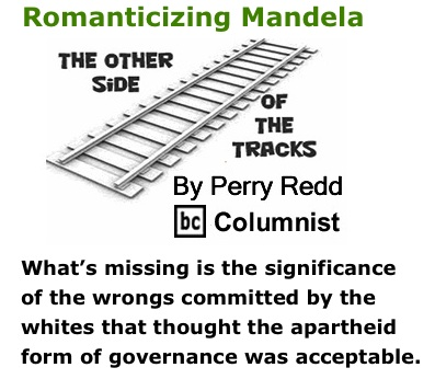 BlackCommentator.com: Romanticizing Mandela - The Other Side of the Tracks - By Perry Redd - BC Columnist