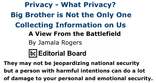 BlackCommentator.com: Privacy - What Privacy? - Big Brother is Not the Only One Collecting Information on Us - A View from the Battlefield - By Jamala Rogers, BC Editorial Board