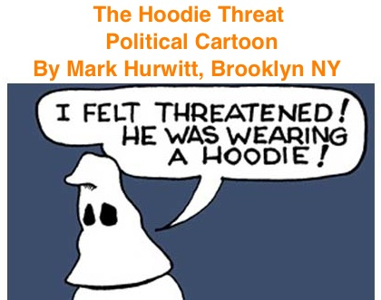 BlackCommentator.com: The Hoodie Threat - Political Cartoon By Mark Hurwitt, Brooklyn NY