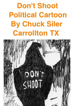 BlackCommentator.com: Don't Shoot - Political Cartoon By Chuck Siler, Carrollton TX