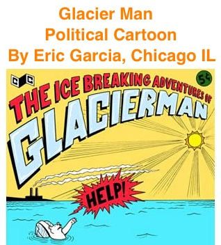BlackCommentator.com: Glacier Man - Political Cartoon By Eric Garcia, Chicago IL