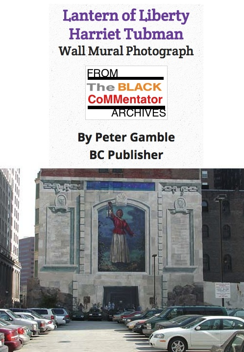 BlackCommentator.com May 14, 2015 - Issue 606: Art - Lantern of Liberty - Harriet Tubman, Wall Mural Photograph From the BC Archives By Peter Gamble, BC Publisher