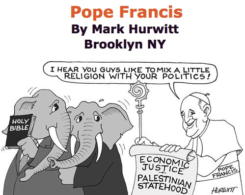 BlackCommentator.com May 21, 2015 - Issue 607: Pope Francis - Political Cartoon By Mark Hurwitt, Brooklyn NY