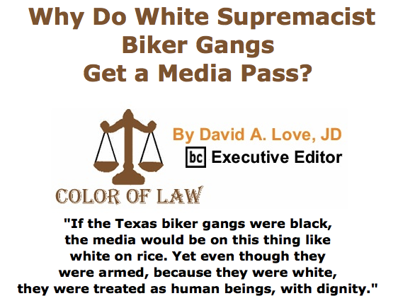 BlackCommentator.com May 21, 2015 - Issue 607: Why Do White Supremacist Biker Gangs Get a Media Pass? - Color of Law By David A. Love, JD, BC Executive Editor