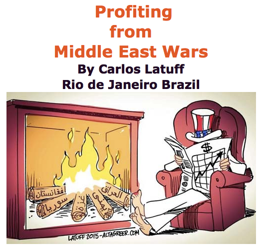 BlackCommentator.com May 28, 2015 - Issue 608: Profiting from Middle East Wars - Political Cartoon By Carlos Latuff, Rio de Janeiro Brazil