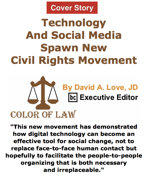 BlackCommentator.com May 28, 2015 - Issue 608 Cover Story: Technology And Social Media Spawn New Civil Rights Movement - Color of Law By David A. Love, JD, BC Executive Editor