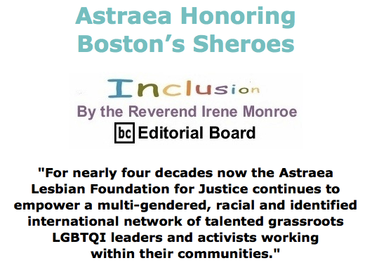 BlackCommentator.com May 28, 2015 - Issue 608: Astraea Honoring Boston's Sheroes - Inclusion By The Reverend Irene Monroe, BC Editorial Board