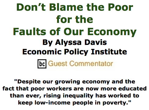 BlackCommentator.com May 28, 2015 - Issue 608: Don't Blame the Poor for the Faults of Our Economy By Alyssa Davis, Economic Policy Institute, BC Guest Commentator