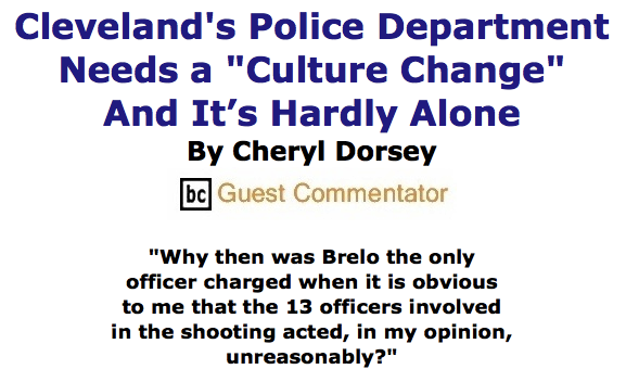 """BlackCommentator.com June 04, 2015 - Issue 609: Cleveland's Police Department Needs a """"Culture Change"""" - And It's Hardly Alone By Cheryl Dorsey, BC Guest Commentator"""