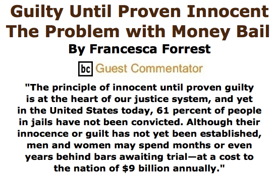 BlackCommentator.com June 04, 2015 - Issue 609: Guilty Until Proven Innocent: The Problem with Money Bail By Francesca Forrest, BC Guest Commentator