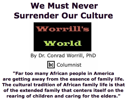 BlackCommentator.com June 04, 2015 - Issue 609: We Must Never Surrender Our Culture - Worrill's World By Dr. Conrad W. Worrill, PhD,