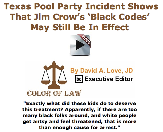 BlackCommentator.com June 11, 2015 - Issue 610: Texas Pool Party Incident Shows That Jim Crow's 'Black Codes' May Still Be In Effect
