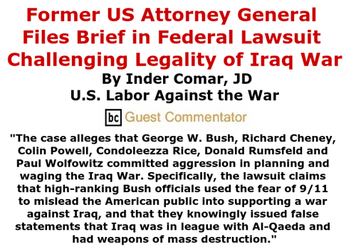 BlackCommentator.com June 11, 2015 - Issue 610: Former US Attorney General Files Brief in Federal Lawsuit Challenging Legality of Iraq War By Inder Comar, JD, U.S. Labor Against the War, BC Guest Commentator