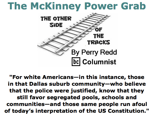 BlackCommentator.com June 11, 2015 - Issue 610: The McKinney Power Grab - The Other Side of the Tracks By Perry Redd, BC Columnist
