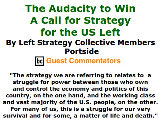 BlackCommentator.com June 18, 2015 - Issue 611: The Audacity to Win: A Call for Strategy for the US Left By Left Strategy Collective Members, Portside, BC Guest Commentators