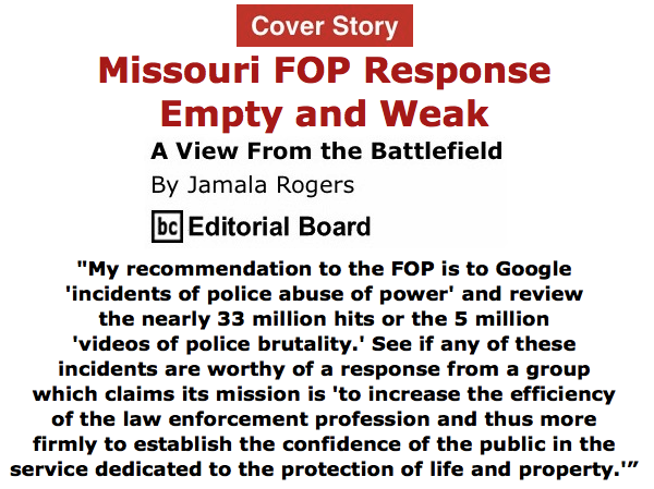 BlackCommentator.com June 18, 2015 - Issue 611 Cover Story: Missouri FOP Response: Empty and Weak - View from the Battlefield By Jamala Rogers, BC Editorial Board