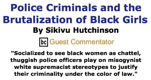 BlackCommentator.com June 18, 2015 - Issue 611: Police Criminals and the Brutalization of Black Girls By Sikivu Hutchinson, BC Guest Commentator