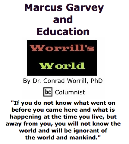 BlackCommentator.com June 18, 2015 - Issue 611: Marcus Garvey and Education - Worrill's World By Dr. Conrad W. Worrill, PhD, BC Columnist