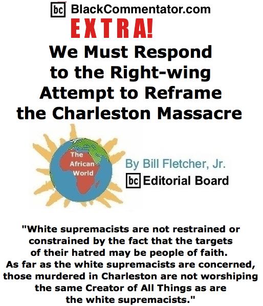 BlackCommentator.com June 19, 2015 - BlackCommentator.com Extra: We Must Respond to the Right-wing