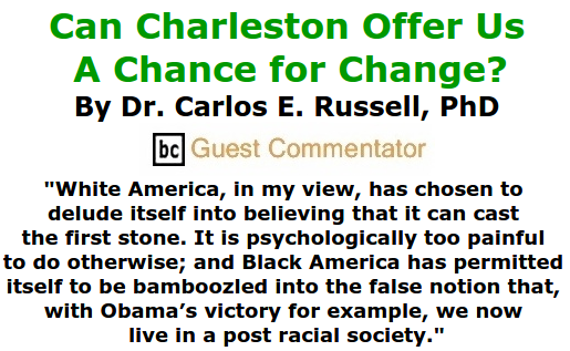 BlackCommentator.com June 25, 2015 - Issue 612: Can Charleston offer us a chance for change? By Dr. Carlos E. Russell, PhD, BC Guest Commentator