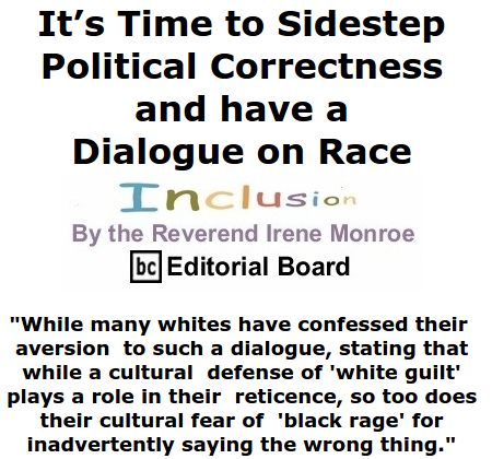BlackCommentator.com June 25, 2015 - Issue 612: It's Time to Sidestep Political Correctness and have a Dialogue on Race- Inclusion By The Reverend Irene Monroe, BC Editorial Board