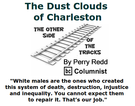 BlackCommentator.com June 25, 2015 - Issue 612: The Dust Clouds of Charleston - The Other Side of the Tracks By Perry Redd, BC Columnis