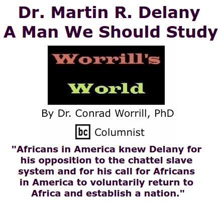 BlackCommentator.com June 25, 2015 - Issue 612: Dr. Martin R. Delany - A Man We Should Study - Worrill's World By Dr. Conrad W. Worrill, PhD, BC Columnist