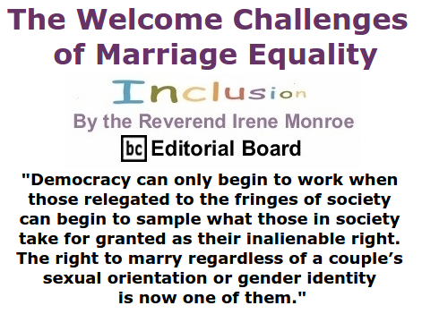 BlackCommentator.com July 02, 2015 - Issue 613: The Welcome Challenges of Marriage Equality - Inclusion By The Reverend Irene Monroe, BC Editorial Board