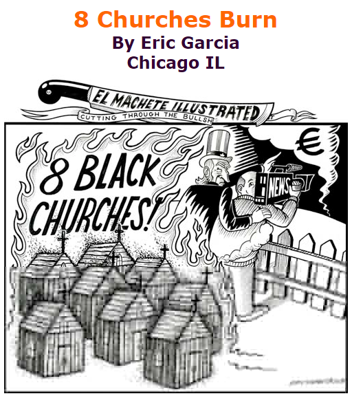 BlackCommentator.com July 09, 2015 - Issue 614: 8 Churches Burn - Political Cartoon By Eric Garcia, Chicago IL