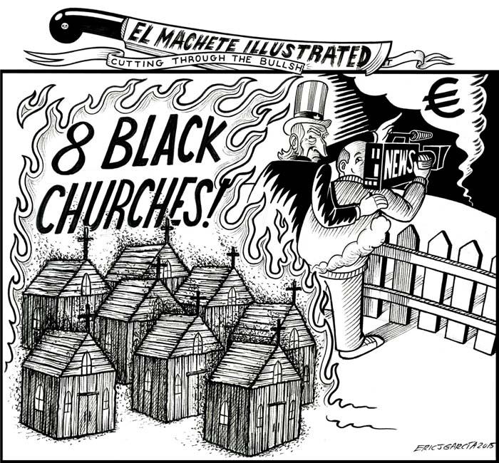 BlackCommentator.com July 09, 2015 - Issue 614: 8 Churches Burn - Political Cartoon By Eric Garcia, Chicago IL