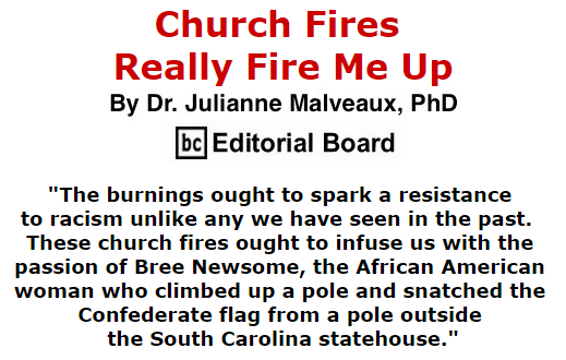 BlackCommentator.com July 09, 2015 - Issue 614: Church Fires Really Fire Me Up By Dr. Julianne Malveaux, PhD, BC Editorial