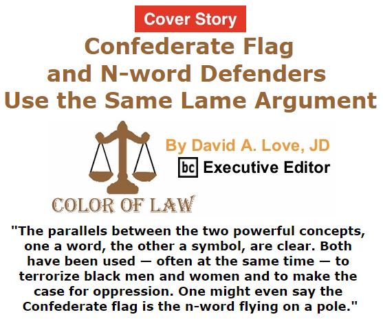 BlackCommentator.com July 09, 2015 - Issue 614 Cover Story: Confederate Flag and N-word Defenders Use the Same Lame