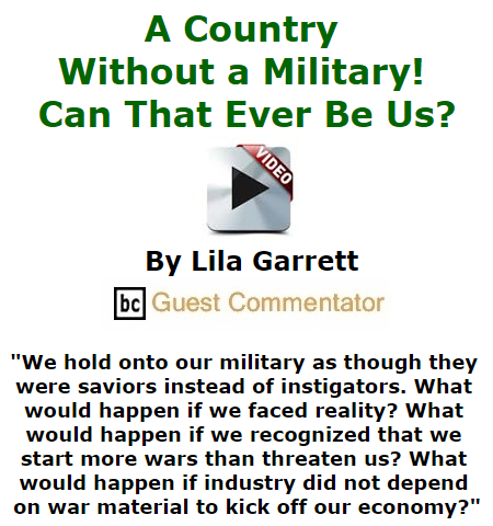 BlackCommentator.com July 09, 2015 - Issue 614: A Country Without a Military! Can That Ever Be Us? (Includes Video) By Lila