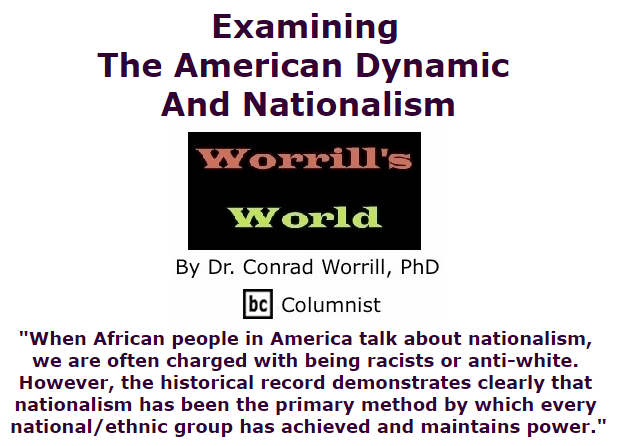 BlackCommentator.com July 09, 2015 - Issue 614: Examining the American Dynamic and Nationalism - Worrill's World By Dr.