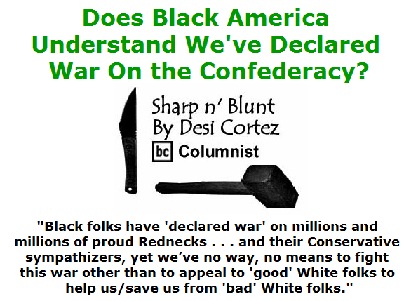BlackCommentator.com July 16, 2015 - Issue 615: Does Black America Understand We've Declared War On the Confederacy? -