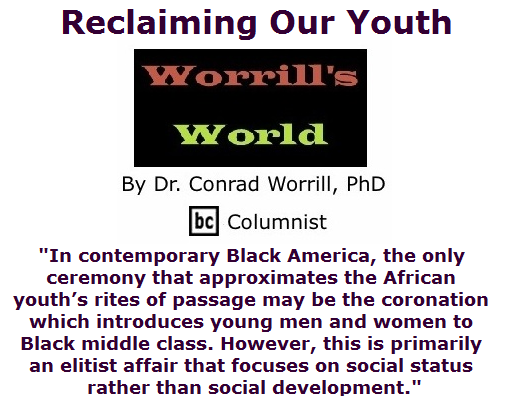 BlackCommentator.com July 16, 2015 - Issue 615: Reclaiming Our Youth - Worrill's World By Dr. Conrad W. Worrill, PhD, BC