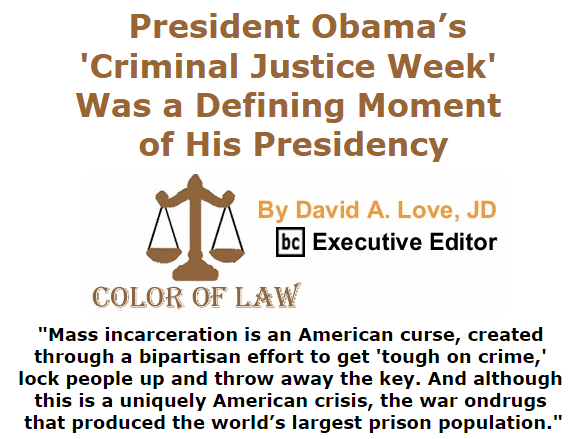 BlackCommentator.com July 23, 2015 - Issue 616: President Obama's 'Criminal Justice Week' Was a Defining Moment of His Presidency - Color of Law By David A. Love, JD, BC Executive Editor