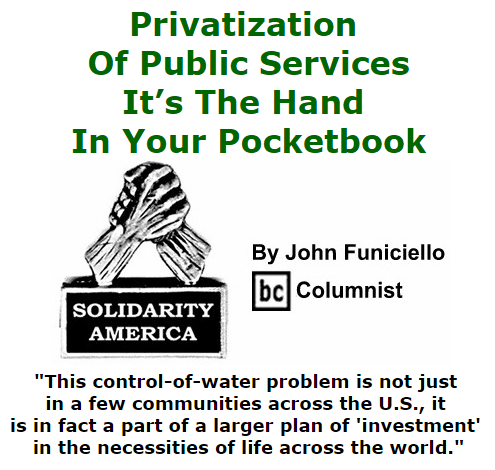 BlackCommentator.com July 23, 2015 - Issue 616: Privatization Of Public Services - It's The Hand In Your Pocketbook - Solidarity America By John Funiciello, BC Columnist