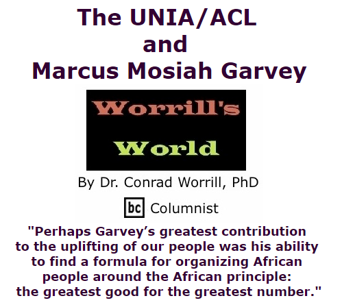 BlackCommentator.com July 23, 2015 - Issue 616: The UNIA/ACL and Marcus Mosiah Garvey - Worrill's World By Dr. Conrad W. Worrill, PhD, BC Columnist