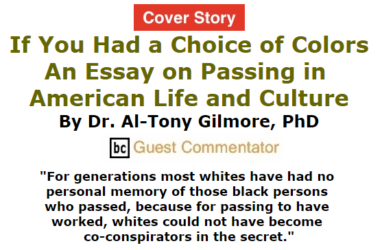 BlackCommentator.com July 30, 2015 - Issue 617 Cover Story: If You Had a Choice of Colors - An Essay on Passing in American Life and Culture By Dr. Al-Tony Gilmore, PhD, BC Guest Commentator