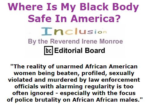 BlackCommentator.com July 30, 2015 - Issue 617: Where Is My Black Body Safe In America? - Inclusion By The Reverend Irene Monroe, BC Editorial Board