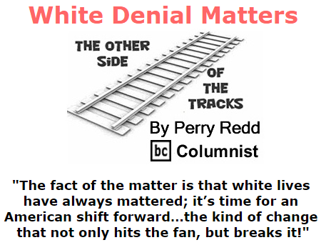 BlackCommentator.com July 30, 2015 - Issue 617: White Denial Matters - The Other Side of the Tracks By Perry Redd, BC Columnist