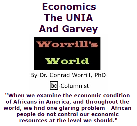 BlackCommentator.com July 30, 2015 - Issue 617: Economics, The UNIA, And Garvey - Worrill's World By Dr. Conrad W. Worrill, PhD, BC Columnist