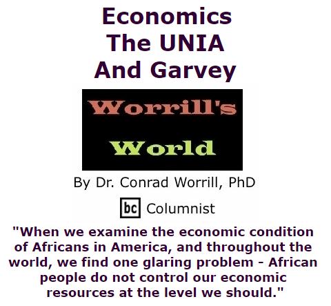 BlackCommentator.com July 30, 2015 - Issue 617: Economics, The UNIA, And Garvey - Worrill's World By Dr. Conrad W. Worrill, PhD, BC Columnist