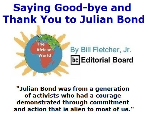 Extra Issue of  BlackCommentator.com August 17, 2015: Saying Good-bye and Thank You to Julian Bond - The African World By Bill Fletcher, Jr., BC Editorial Board