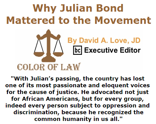 Extra Issue of  BlackCommentator.com August 17, 2015: Why Julian Bond Mattered to the Movement - Color of Law By David A. Love, JD, BC Executive Editor