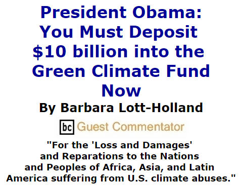 BlackCommentator.com September 03, 2015 - Issue 619: President Obama: You Must Deposit $10 billion into the Green Climate Fund Now By Barbara Lott-Holland, BC Guest Commentator