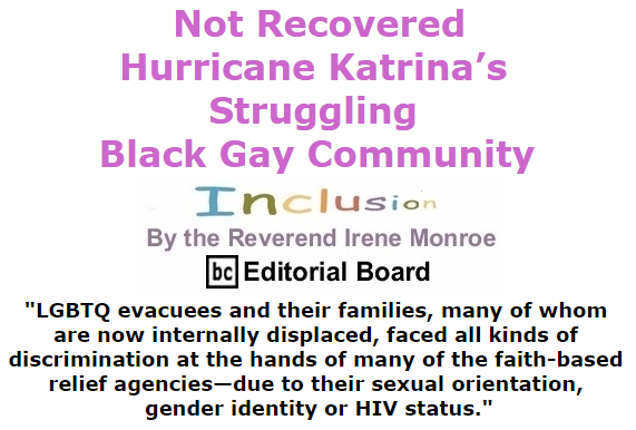 BlackCommentator.com September 03, 2015 - Issue 619: Not Recovered - Hurricane Katrina's Struggling Black Gay Community - Inclusion By The Reverend Irene Monroe, BC Editorial Board