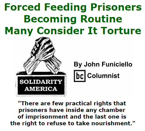 BlackCommentator.com September 03, 2015 - Issue 619: Forced Feeding Prisoners Becoming Routine - Many Consider It Torture - Solidarity America By John Funiciello, BC Columnist