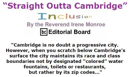 "BlackCommentator.com September 10, 2015 - Issue 620: ""Straight Outta Cambridge"" - Inclusion By The Reverend Irene Monroe, BC Editorial Board"
